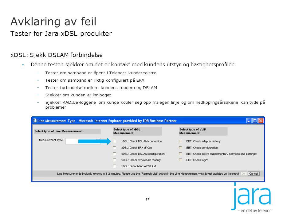 Avklaring av feil Tester for Jara xDSL produkter xDSL: Sjekk DSLAM forbindelse Denne testen sjekker om det er kontakt med kundens utstyr og hastighets