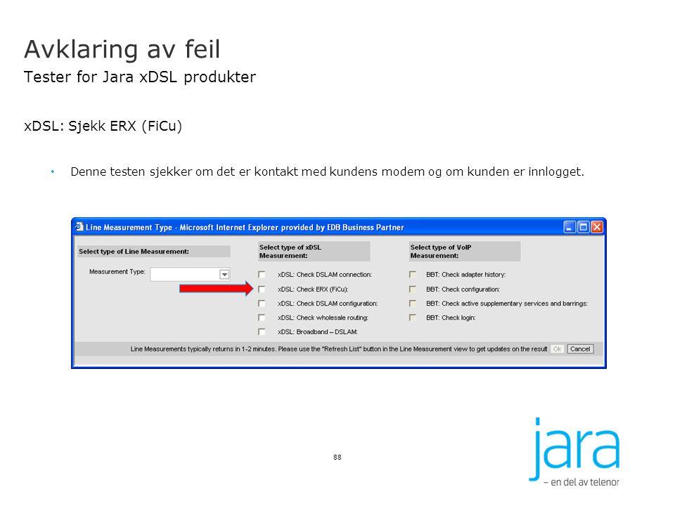 Avklaring av feil Tester for Jara xDSL produkter xDSL: Sjekk ERX (FiCu) Denne testen sjekker om det er kontakt med kundens modem og om kunden er innlo