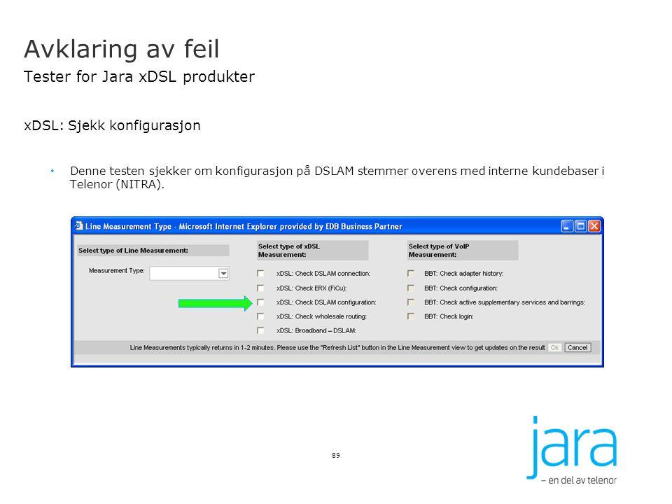 Avklaring av feil Tester for Jara xDSL produkter xDSL: Sjekk konfigurasjon Denne testen sjekker om konfigurasjon på DSLAM stemmer overens med interne