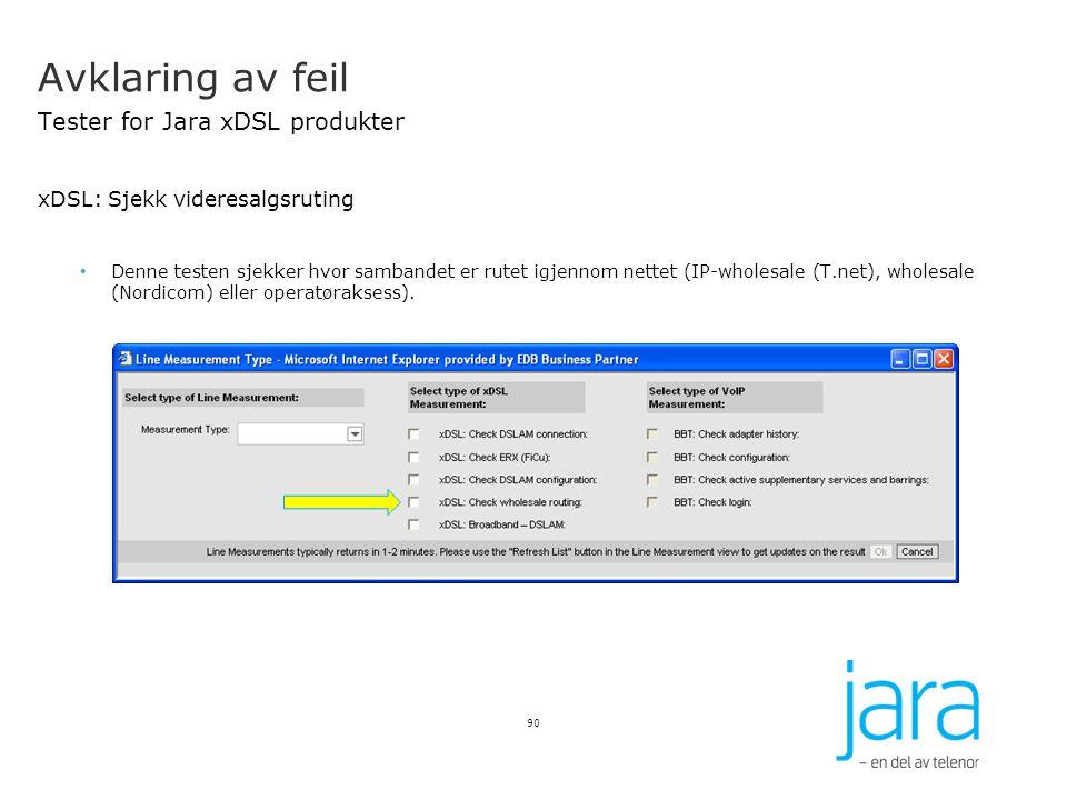 Avklaring av feil Tester for Jara xDSL produkter xDSL: Sjekk videresalgsruting Denne testen sjekker hvor sambandet er rutet igjennom nettet (IP-wholes