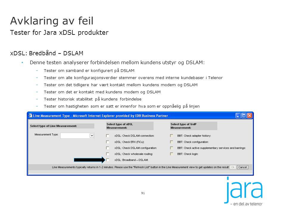 Avklaring av feil Tester for Jara xDSL produkter xDSL: Bredbånd – DSLAM Denne testen analyserer forbindelsen mellom kundens utstyr og DSLAM: –Tester o