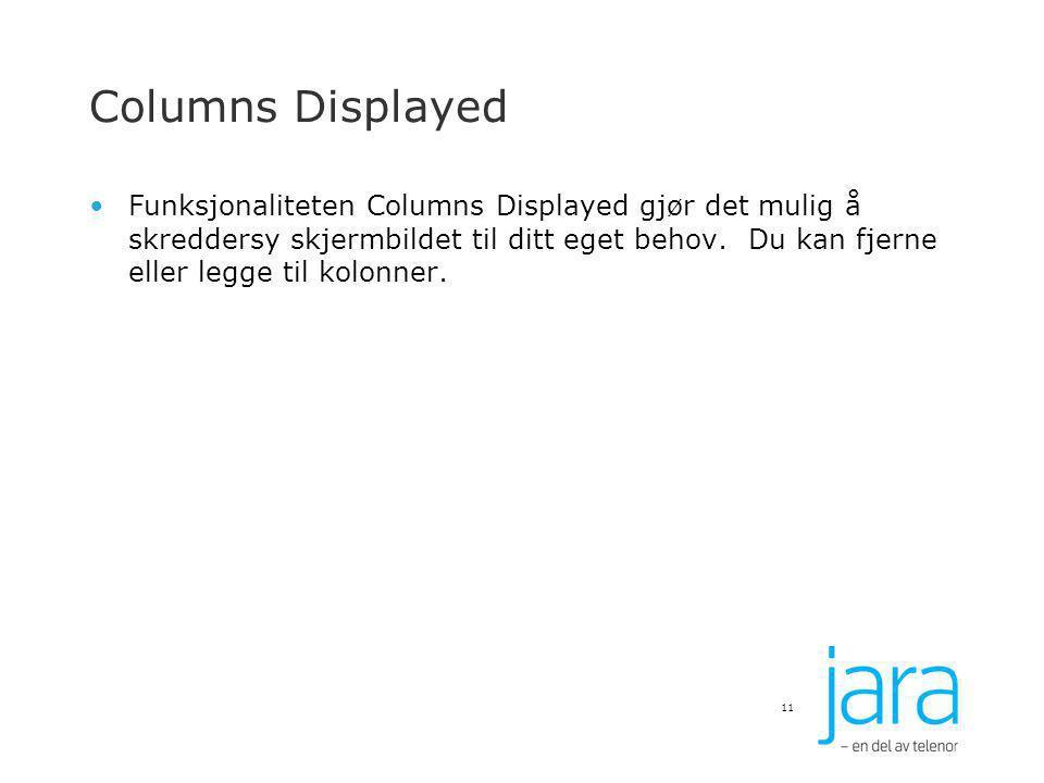 Columns Displayed Funksjonaliteten Columns Displayed gjør det mulig å skreddersy skjermbildet til ditt eget behov. Du kan fjerne eller legge til kolon