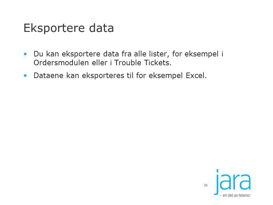 Eksportere data Du kan eksportere data fra alle lister, for eksempel i Ordersmodulen eller i Trouble Tickets. Dataene kan eksporteres til for eksempel