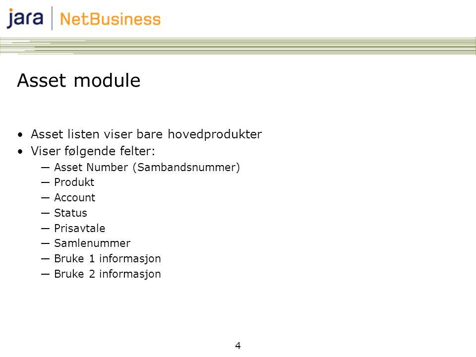 4 Asset module Asset listen viser bare hovedprodukter Viser følgende felter: ―Asset Number (Sambandsnummer) ―Produkt ―Account ―Status ―Prisavtale ―Sam