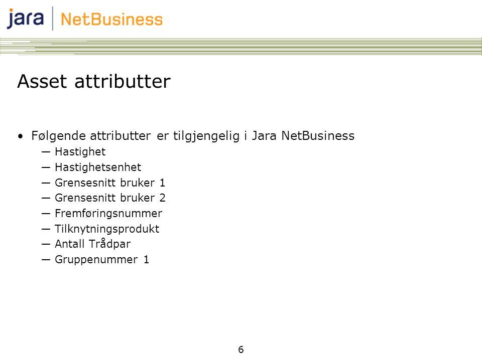 6 Asset attributter Følgende attributter er tilgjengelig i Jara NetBusiness ―Hastighet ―Hastighetsenhet ―Grensesnitt bruker 1 ―Grensesnitt bruker 2 ―F