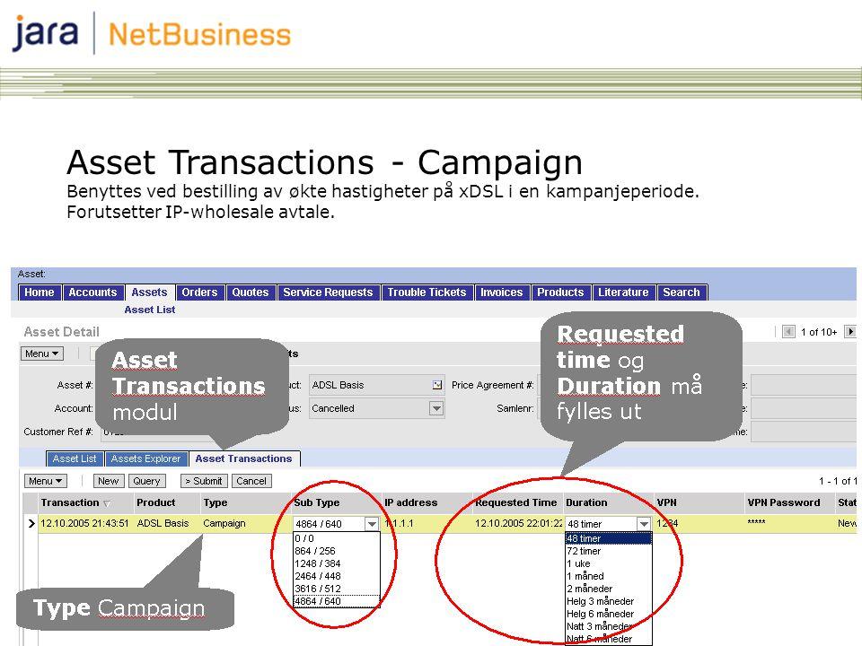 7 Asset Transactions - Campaign Benyttes ved bestilling av økte hastigheter på xDSL i en kampanjeperiode. Forutsetter IP-wholesale avtale.