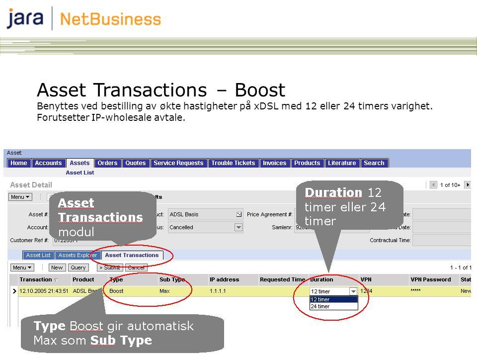 8 Asset Transactions – Boost Benyttes ved bestilling av økte hastigheter på xDSL med 12 eller 24 timers varighet. Forutsetter IP-wholesale avtale.