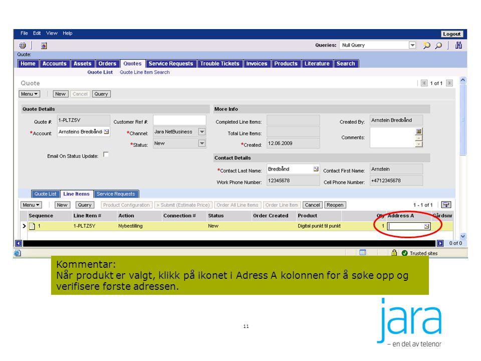 11 Kommentar: Når produkt er valgt, klikk på ikonet i Adress A kolonnen for å søke opp og verifisere første adressen.