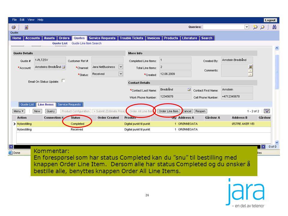 26 Kommentar: En forespørsel som har status Completed kan du snu til bestilling med knappen Order Line Item.