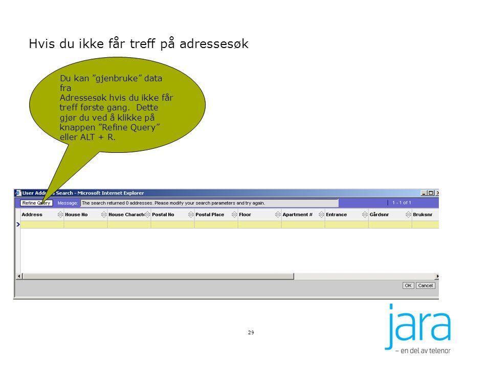 29 Hvis du ikke får treff på adressesøk Du kan gjenbruke data fra Adressesøk hvis du ikke får treff første gang.