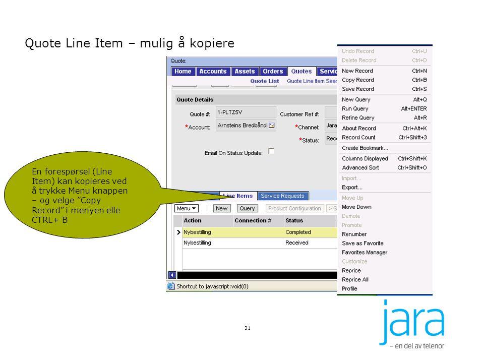 31 Quote Line Item – mulig å kopiere En forespørsel (Line Item) kan kopieres ved å trykke Menu knappen – og velge Copy Record i menyen elle CTRL+ B