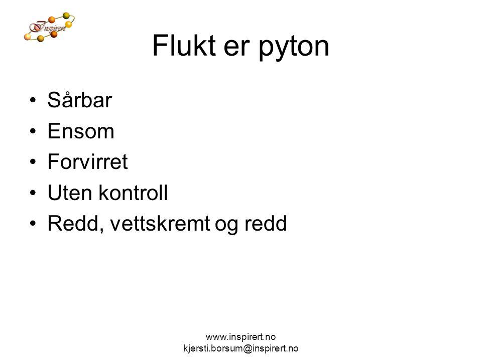 Flukt er pyton Sårbar Ensom Forvirret Uten kontroll Redd, vettskremt og redd www.inspirert.no kjersti.borsum@inspirert.no