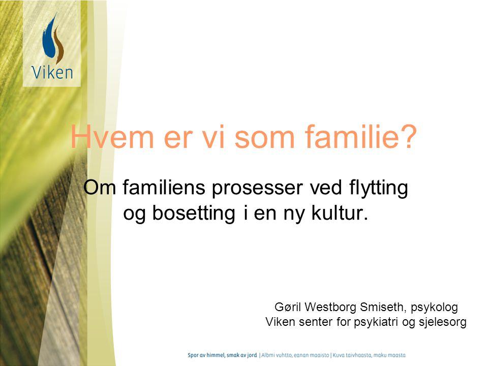 Hvem er vi som familie.Om familiens prosesser ved flytting og bosetting i en ny kultur.