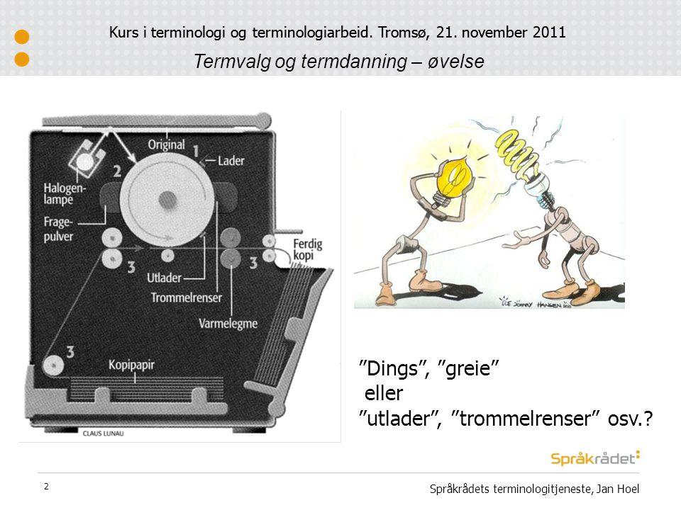 "2 Kurs i terminologi og terminologiarbeid. Tromsø, 21. november 2011 Språkrådets terminologitjeneste, Jan Hoel ""Dings"", ""greie"" eller ""utlader"", ""trom"