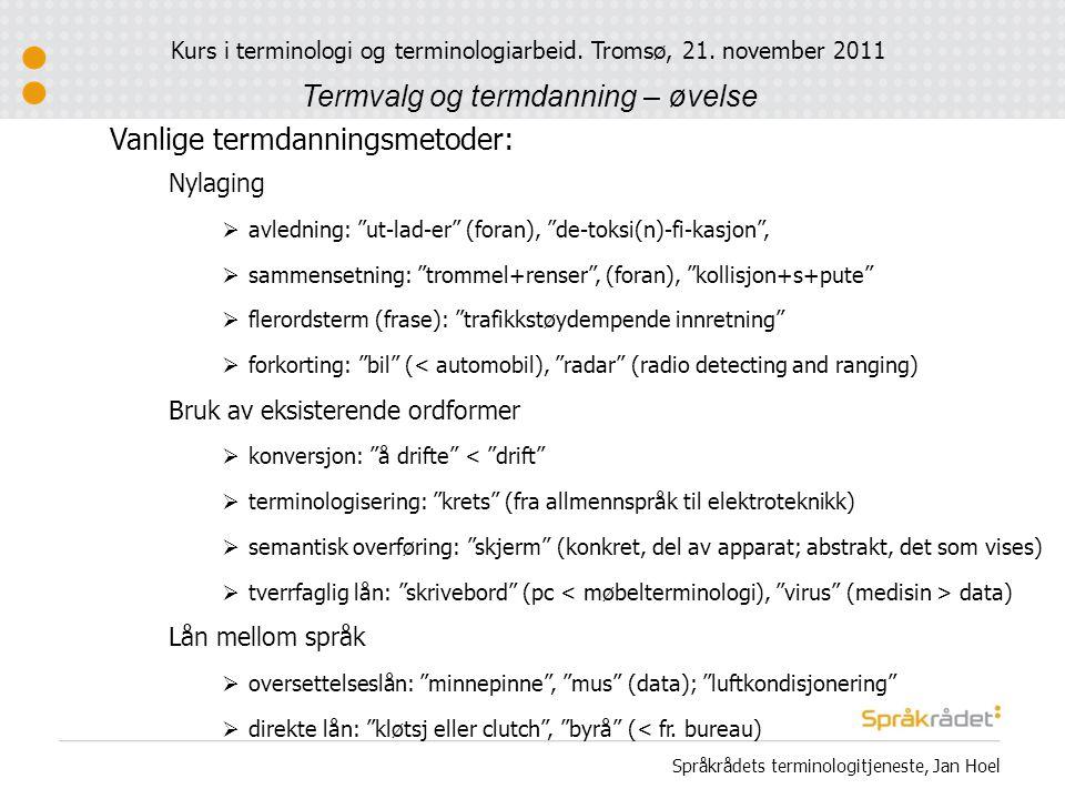 """Nylaging  avledning: """"ut-lad-er"""" (foran), """"de-toksi(n)-fi-kasjon"""",  sammensetning: """"trommel+renser"""", (foran), """"kollisjon+s+pute""""  flerordsterm (fra"""