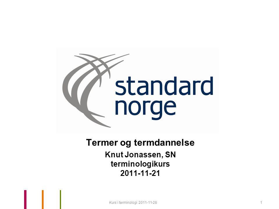 Kurs i terminologi 2011-11-281 Termer og termdannelse Knut Jonassen, SN terminologikurs 2011-11-21