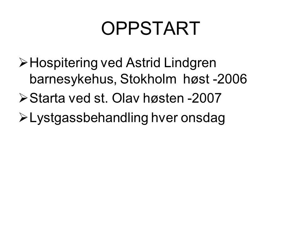 OPPSTART  Hospitering ved Astrid Lindgren barnesykehus, Stokholm høst -2006  Starta ved st. Olav høsten -2007  Lystgassbehandling hver onsdag