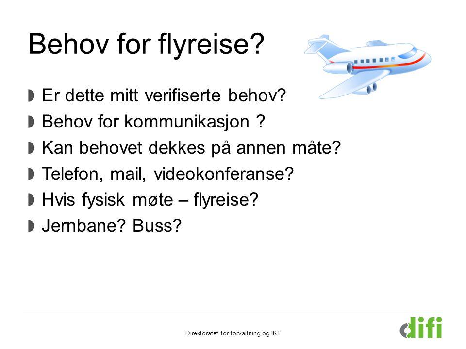 Behov for flyreise? Er dette mitt verifiserte behov? Behov for kommunikasjon ? Kan behovet dekkes på annen måte? Telefon, mail, videokonferanse? Hvis