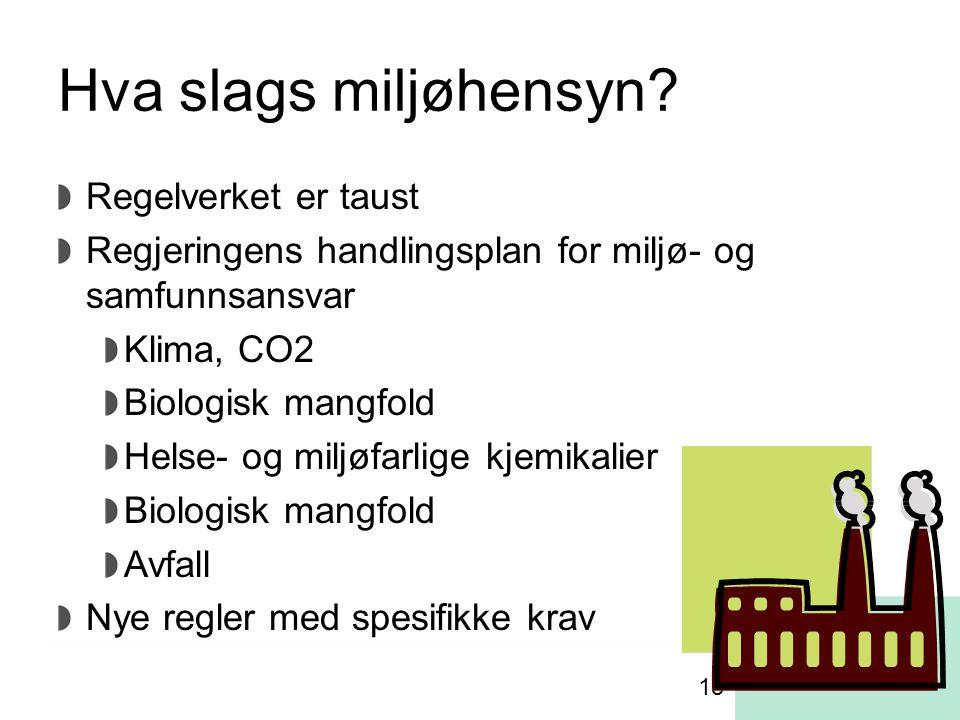 Hva slags miljøhensyn? Regelverket er taust Regjeringens handlingsplan for miljø- og samfunnsansvar Klima, CO2 Biologisk mangfold Helse- og miljøfarli