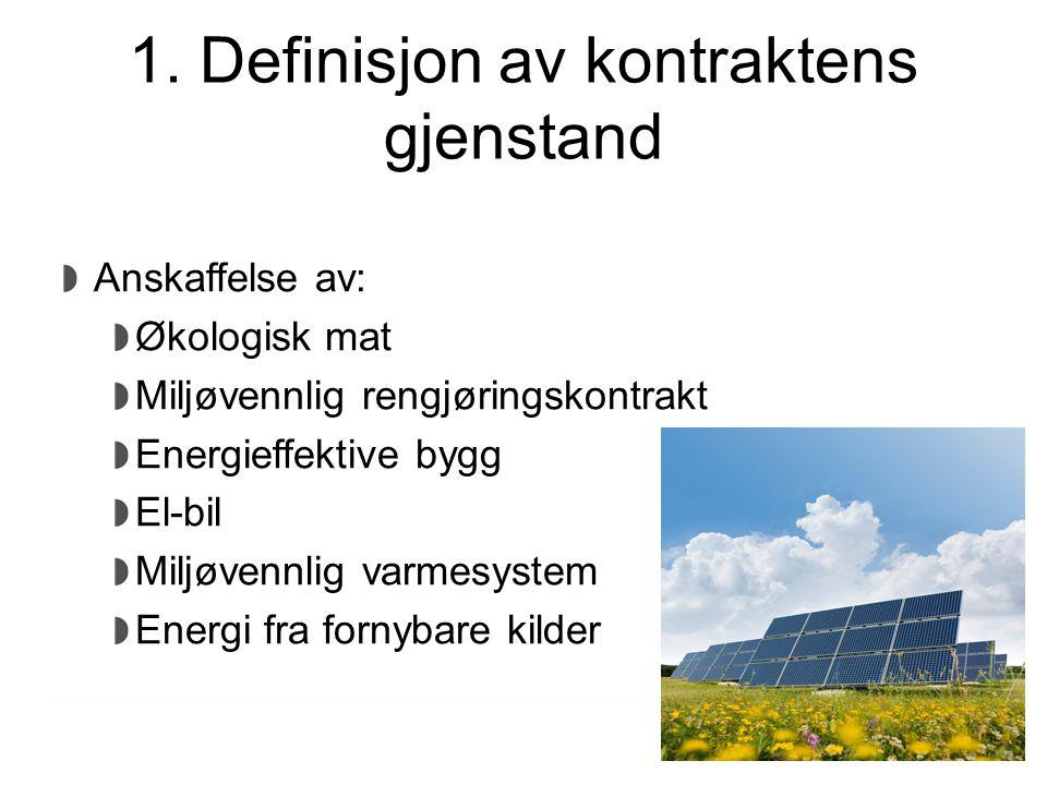 1. Definisjon av kontraktens gjenstand Anskaffelse av: Økologisk mat Miljøvennlig rengjøringskontrakt Energieffektive bygg El-bil Miljøvennlig varmesy