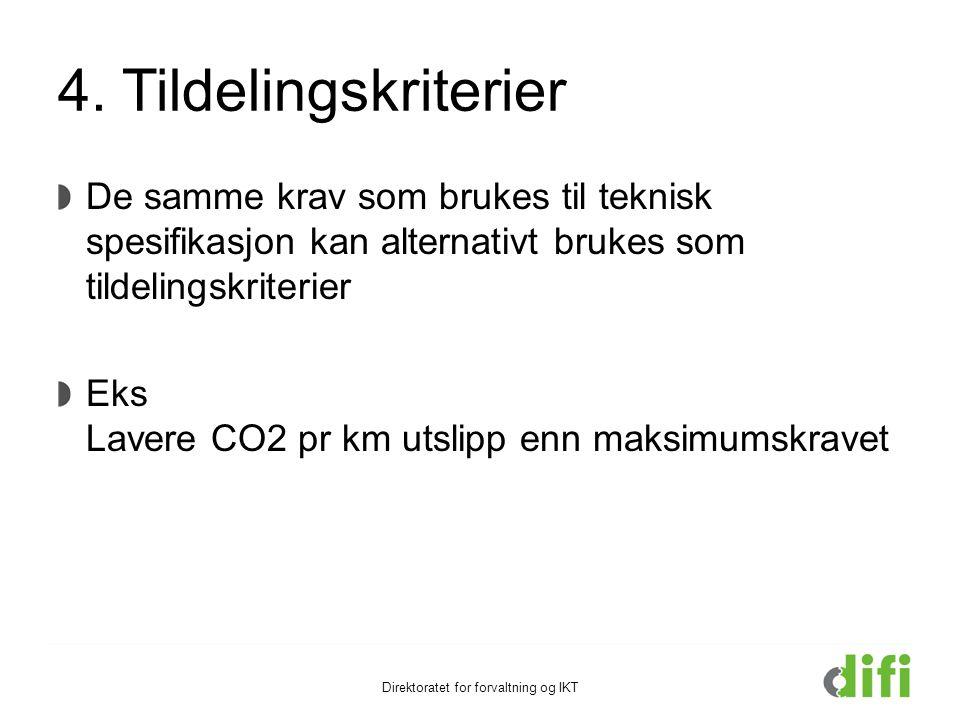 4. Tildelingskriterier De samme krav som brukes til teknisk spesifikasjon kan alternativt brukes som tildelingskriterier Eks Lavere CO2 pr km utslipp