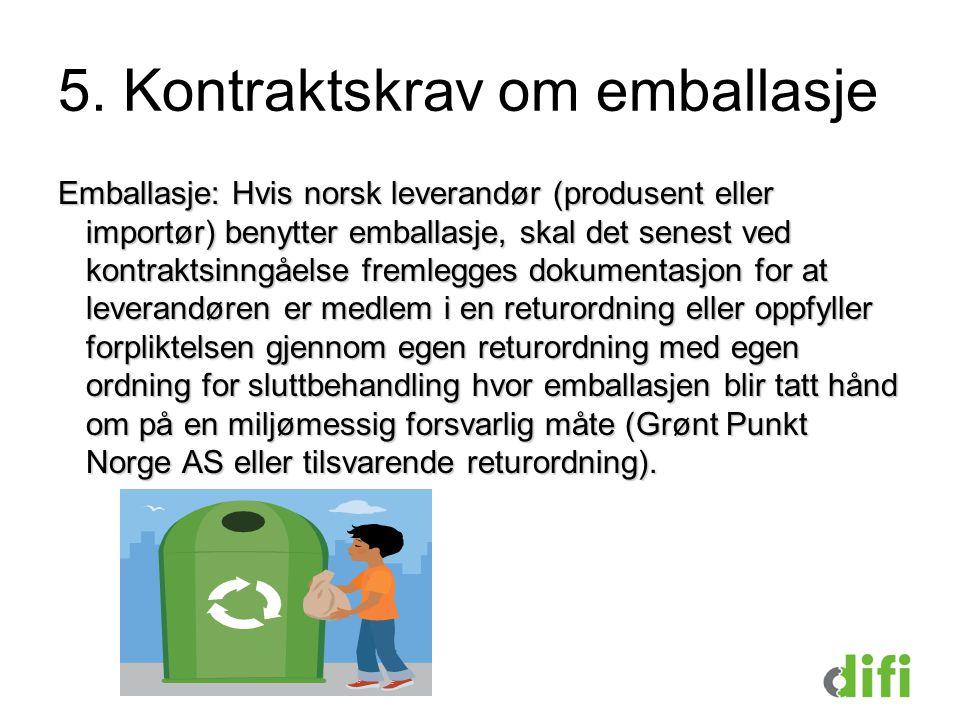 5. Kontraktskrav om emballasje Emballasje: Hvis norsk leverandør (produsent eller importør) benytter emballasje, skal det senest ved kontraktsinngåels