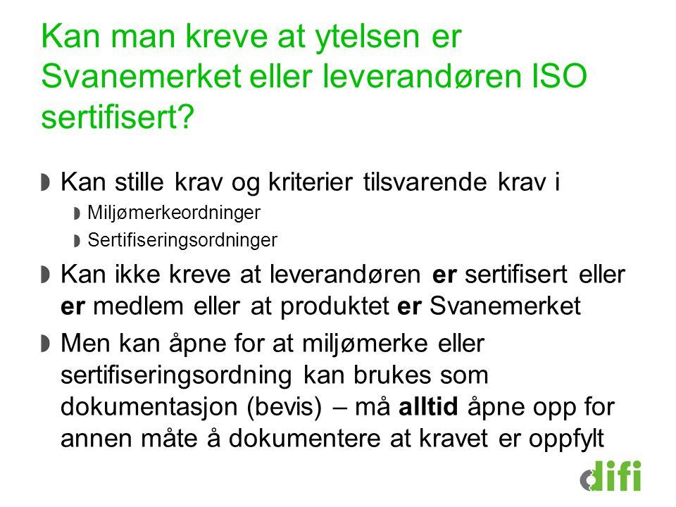 Kan man kreve at ytelsen er Svanemerket eller leverandøren ISO sertifisert? Kan stille krav og kriterier tilsvarende krav i Miljømerkeordninger Sertif