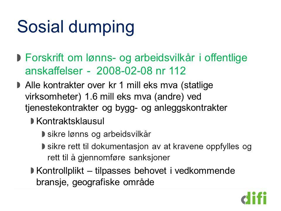 Sosial dumping Forskrift om lønns- og arbeidsvilkår i offentlige anskaffelser - 2008-02-08 nr 112 Alle kontrakter over kr 1 mill eks mva (statlige vir