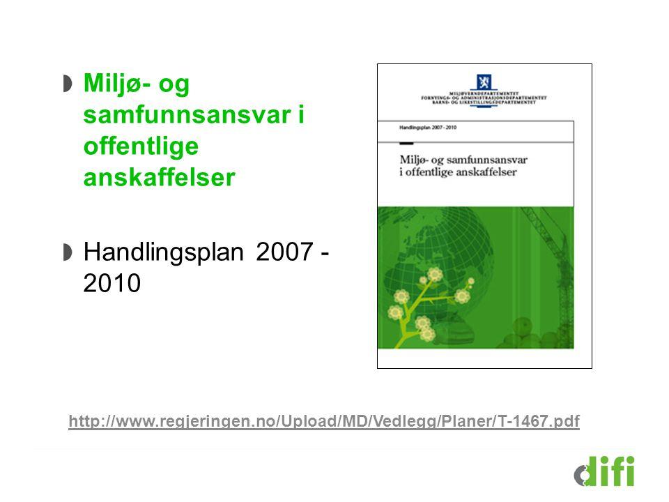 http://www.regjeringen.no/Upload/MD/Vedlegg/Planer/T-1467.pdf Miljø- og samfunnsansvar i offentlige anskaffelser Handlingsplan 2007 - 2010