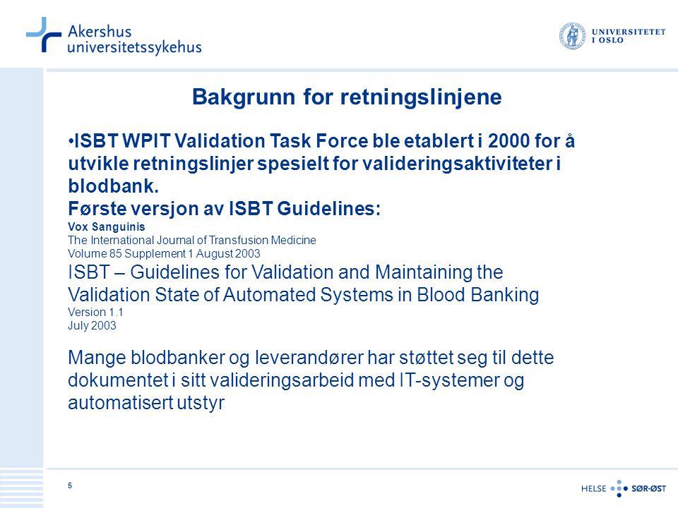 5 Bakgrunn for retningslinjene ISBT WPIT Validation Task Force ble etablert i 2000 for å utvikle retningslinjer spesielt for valideringsaktiviteter i blodbank.
