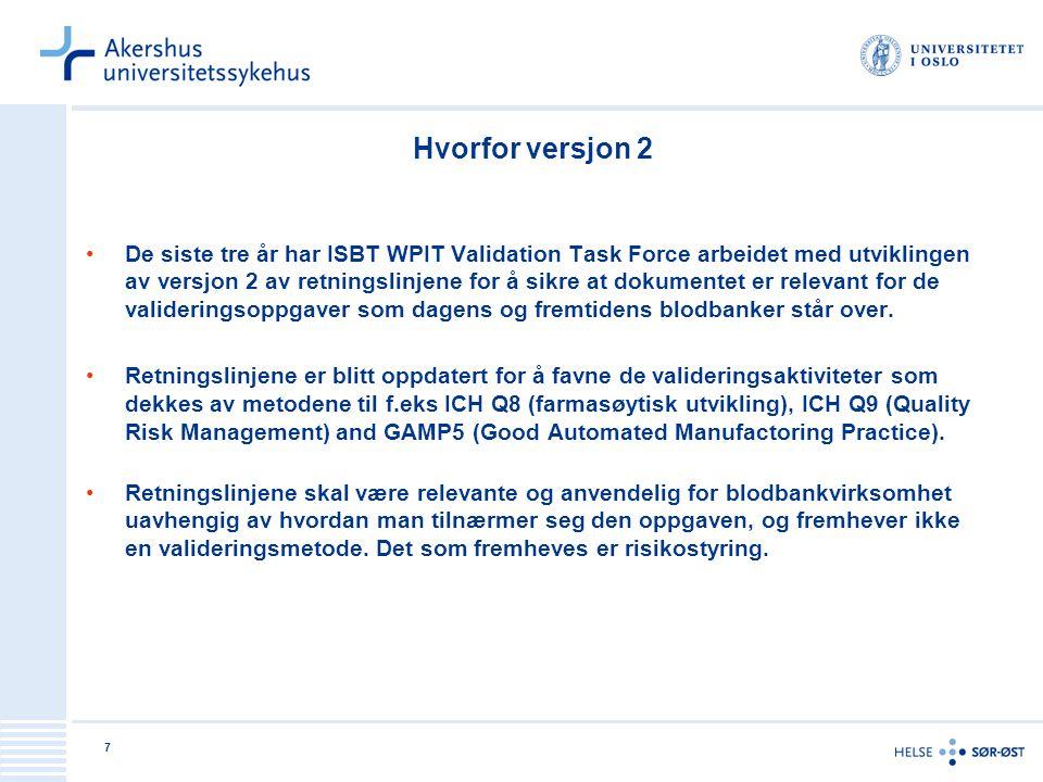 7 Hvorfor versjon 2 De siste tre år har ISBT WPIT Validation Task Force arbeidet med utviklingen av versjon 2 av retningslinjene for å sikre at dokumentet er relevant for de valideringsoppgaver som dagens og fremtidens blodbanker står over.