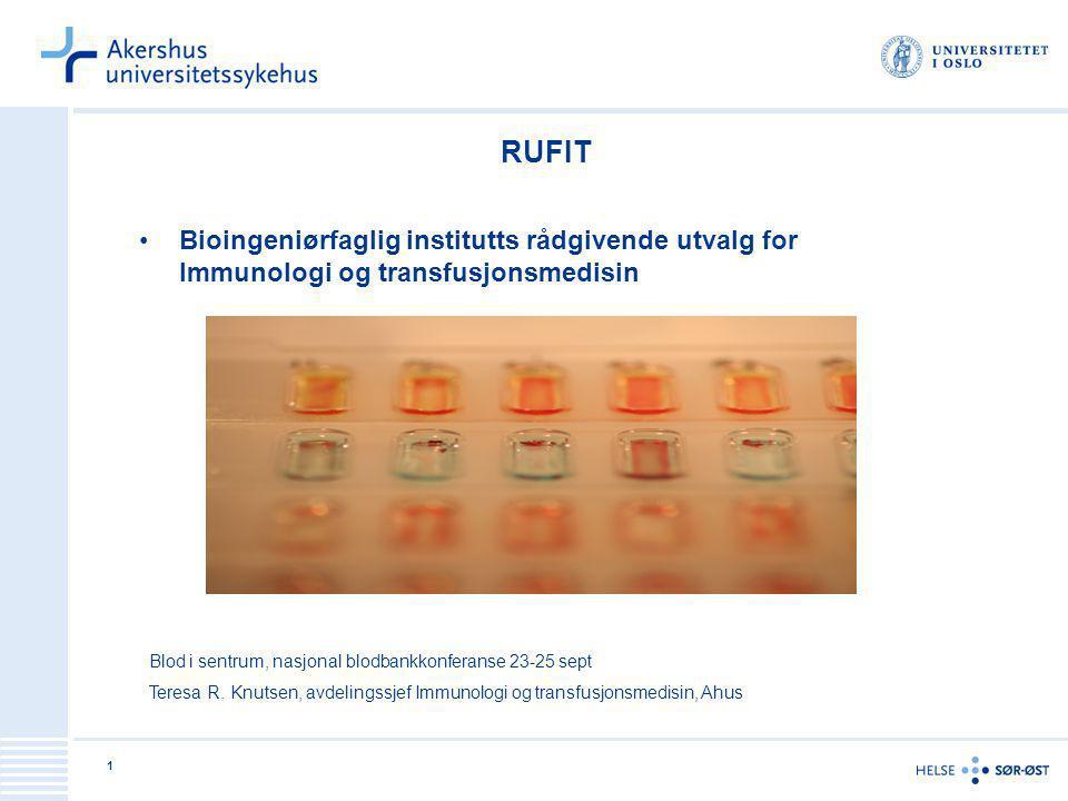 1 RUFIT Bioingeniørfaglig institutts rådgivende utvalg for Immunologi og transfusjonsmedisin Blod i sentrum, nasjonal blodbankkonferanse 23-25 sept Te