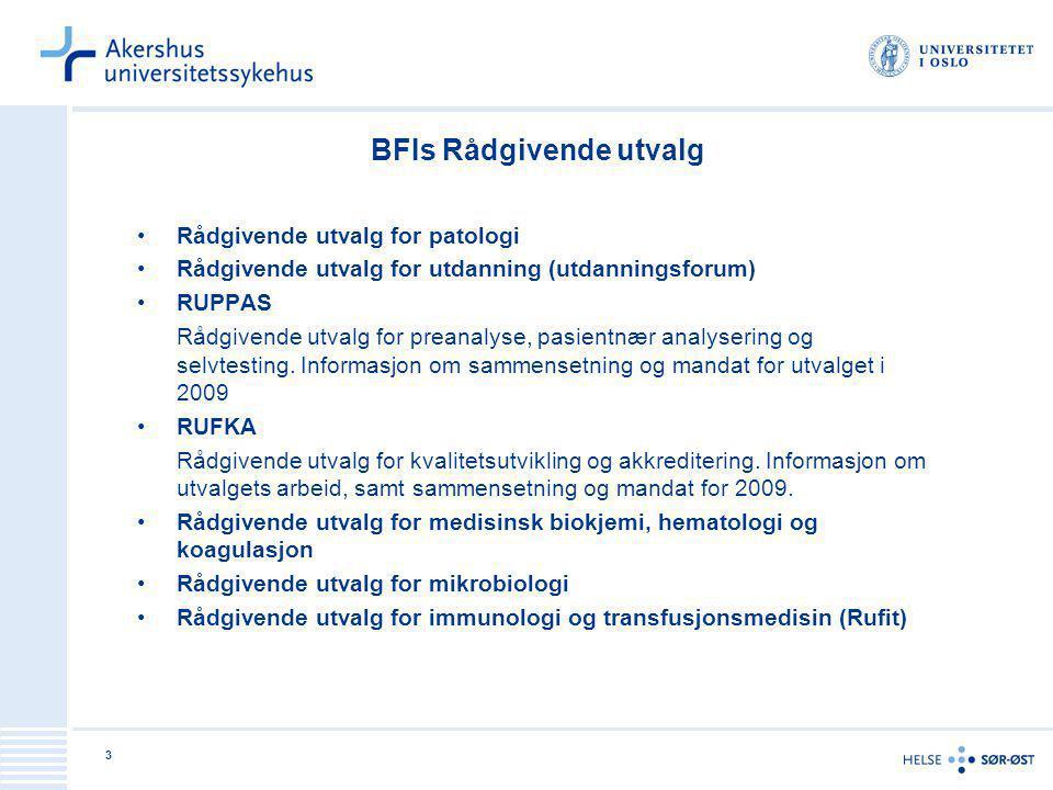 3 BFIs Rådgivende utvalg Rådgivende utvalg for patologi Rådgivende utvalg for utdanning (utdanningsforum) RUPPAS Rådgivende utvalg for preanalyse, pas
