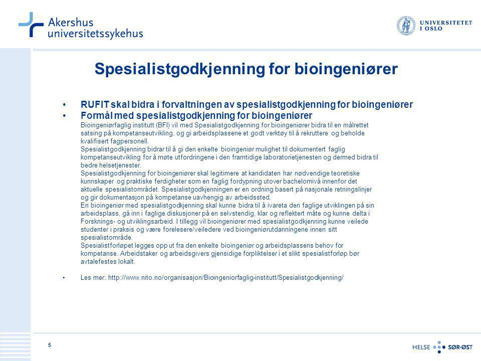 5 Spesialistgodkjenning for bioingeniører RUFIT skal bidra i forvaltningen av spesialistgodkjenning for bioingeniører Formål med spesialistgodkjenning