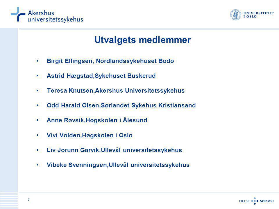 7 Utvalgets medlemmer Birgit Ellingsen, Nordlandssykehuset Bodø Astrid Hægstad,Sykehuset Buskerud Teresa Knutsen,Akershus Universitetssykehus Odd Hara