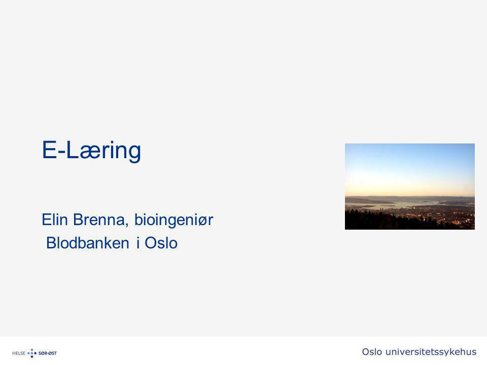 E-Læring Elin Brenna, bioingeniør Blodbanken i Oslo