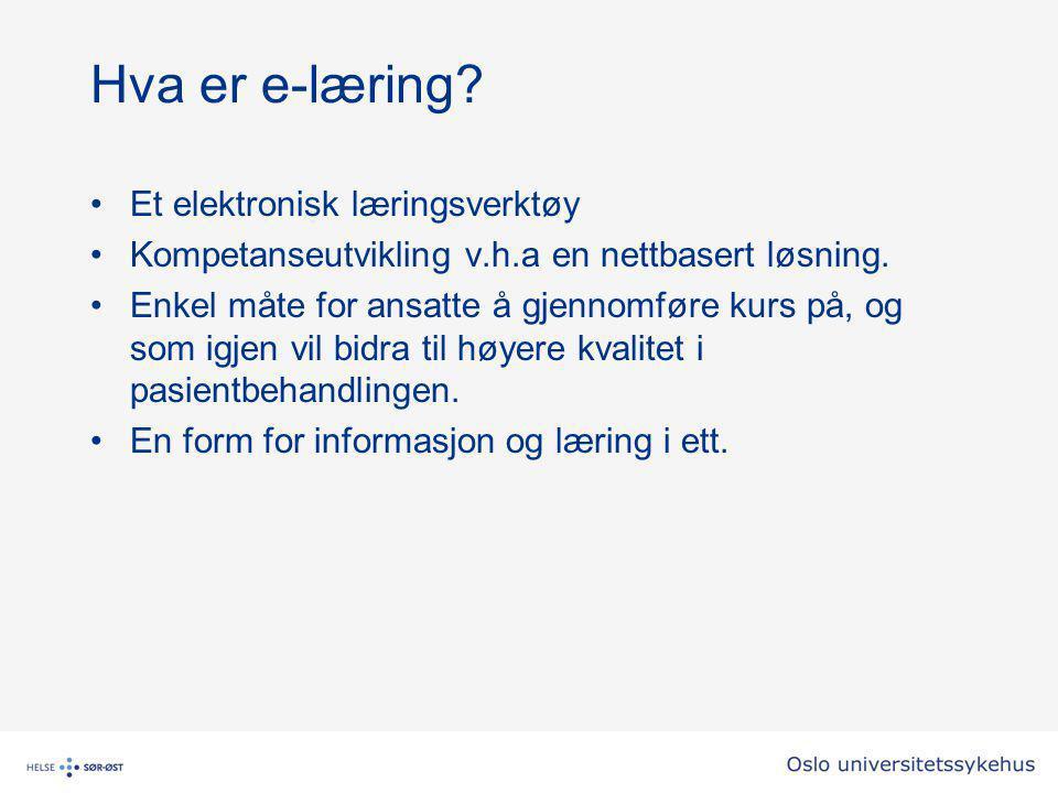 Hva er e-læring? Et elektronisk læringsverktøy Kompetanseutvikling v.h.a en nettbasert løsning. Enkel måte for ansatte å gjennomføre kurs på, og som i