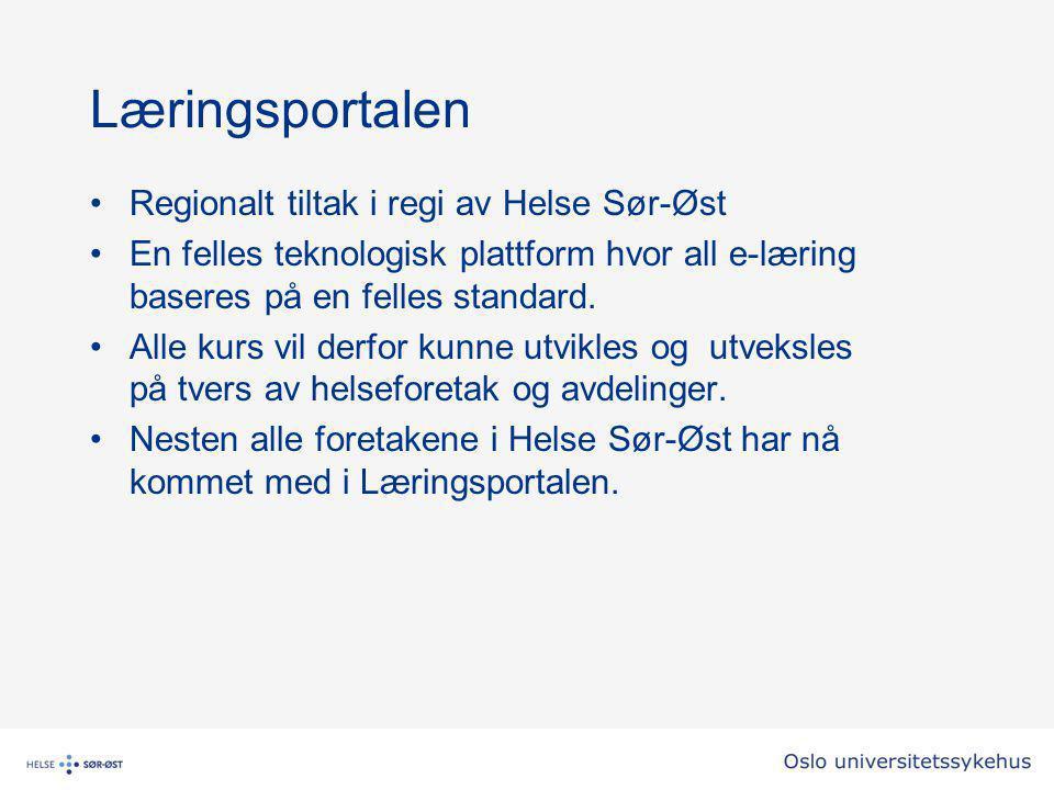 Læringsportalen Regionalt tiltak i regi av Helse Sør-Øst En felles teknologisk plattform hvor all e-læring baseres på en felles standard. Alle kurs vi