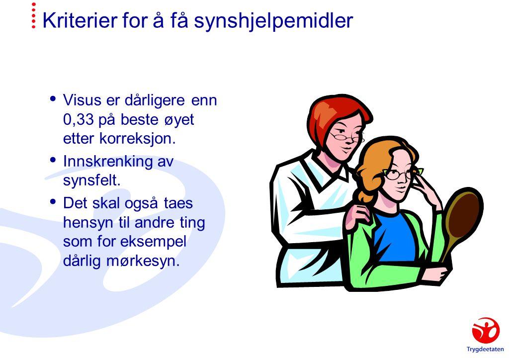 Kriterier for å få synshjelpemidler  Visus er dårligere enn 0,33 på beste øyet etter korreksjon.