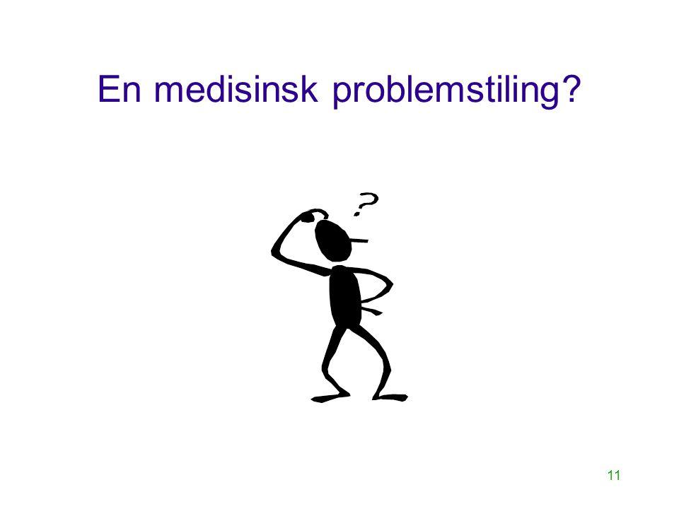 11 En medisinsk problemstiling?