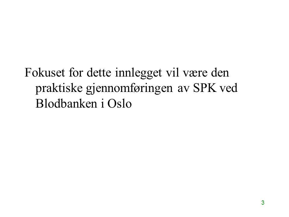 3 Fokuset for dette innlegget vil være den praktiske gjennomføringen av SPK ved Blodbanken i Oslo