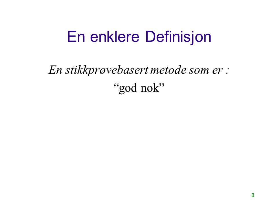 """8 En enklere Definisjon En stikkprøvebasert metode som er : """"god nok"""""""