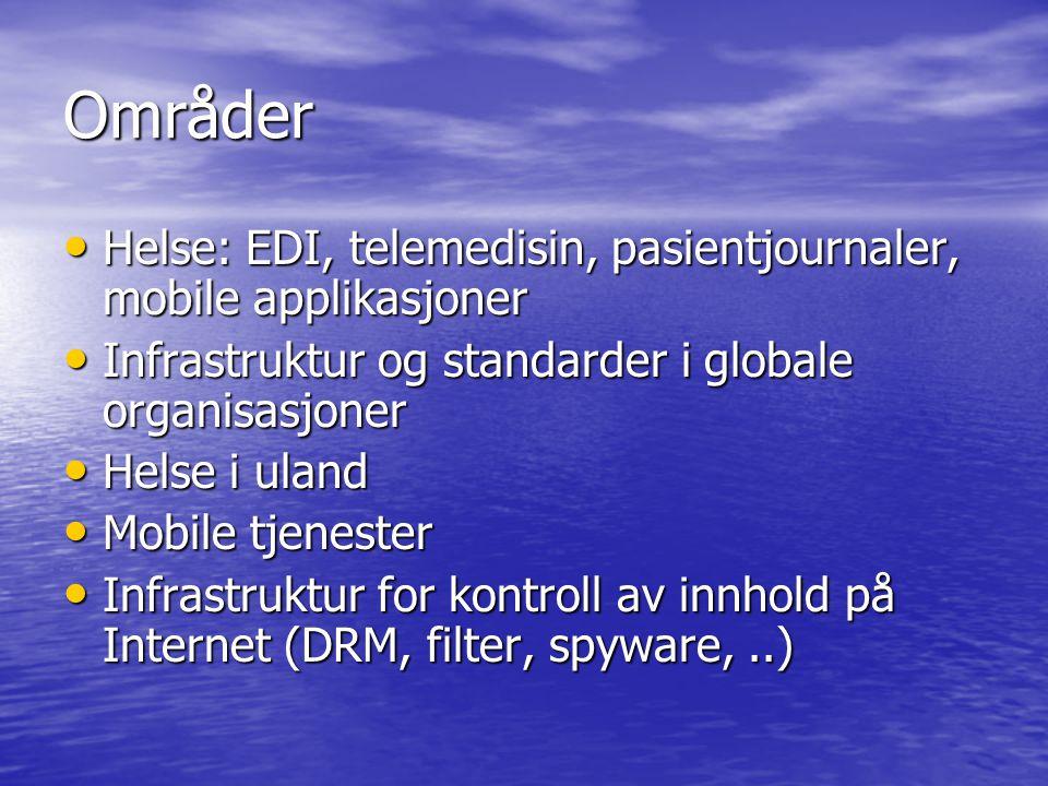 Områder Helse: EDI, telemedisin, pasientjournaler, mobile applikasjoner Helse: EDI, telemedisin, pasientjournaler, mobile applikasjoner Infrastruktur og standarder i globale organisasjoner Infrastruktur og standarder i globale organisasjoner Helse i uland Helse i uland Mobile tjenester Mobile tjenester Infrastruktur for kontroll av innhold på Internet (DRM, filter, spyware,..) Infrastruktur for kontroll av innhold på Internet (DRM, filter, spyware,..)