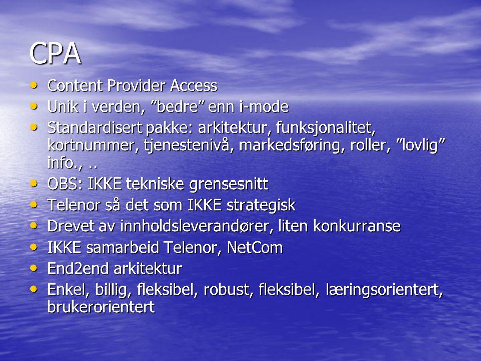CPA Content Provider Access Content Provider Access Unik i verden, bedre enn i-mode Unik i verden, bedre enn i-mode Standardisert pakke: arkitektur, funksjonalitet, kortnummer, tjenestenivå, markedsføring, roller, lovlig info.,..