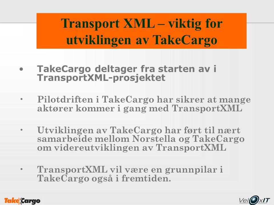 TakeCargo deltager fra starten av i TransportXML-prosjektet Pilotdriften i TakeCargo har sikrer at mange aktører kommer i gang med TransportXML Utviklingen av TakeCargo har ført til nært samarbeide mellom Norstella og TakeCargo om videreutviklingen av TransportXML TransportXML vil være en grunnpilar i TakeCargo også i fremtiden.