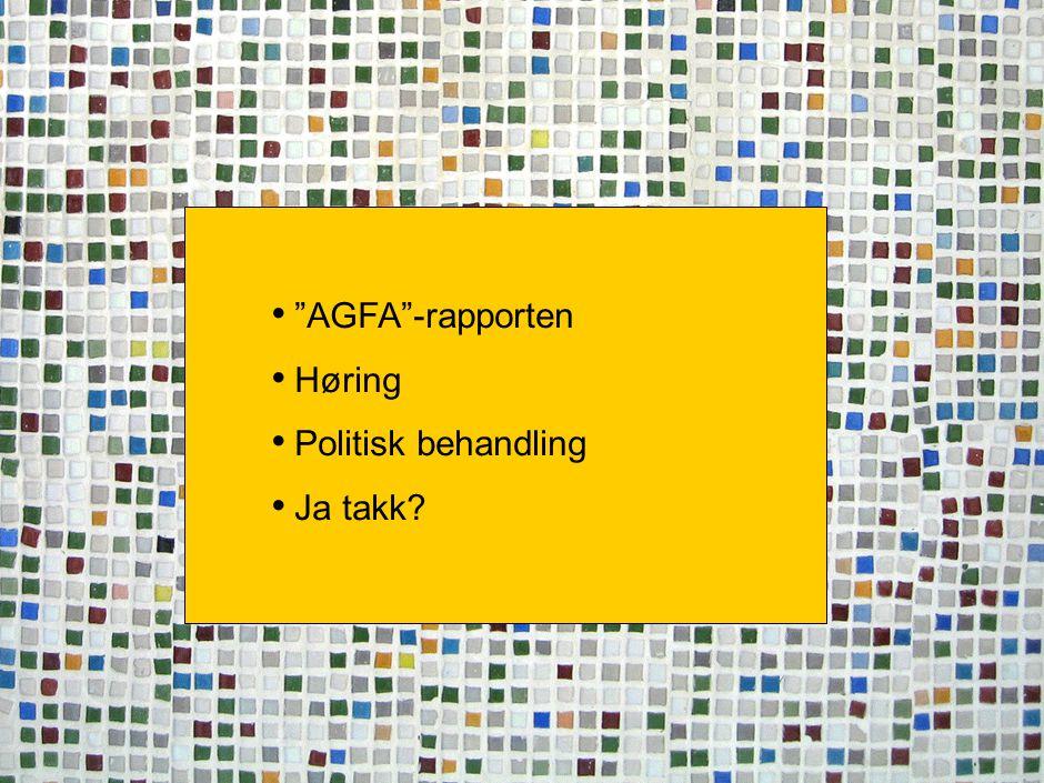 """Side 1 1 """"AGFA""""-rapporten Høring Politisk behandling Ja takk?"""