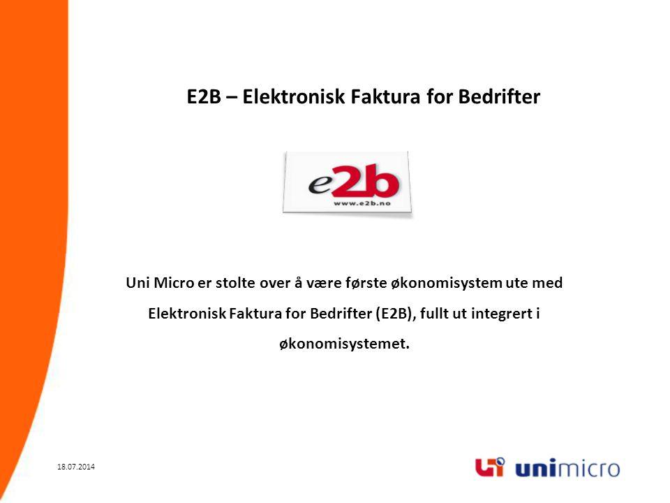 18.07.2014 E2B – Elektronisk Faktura for Bedrifter Uni Micro er stolte over å være første økonomisystem ute med Elektronisk Faktura for Bedrifter (E2B), fullt ut integrert i økonomisystemet.