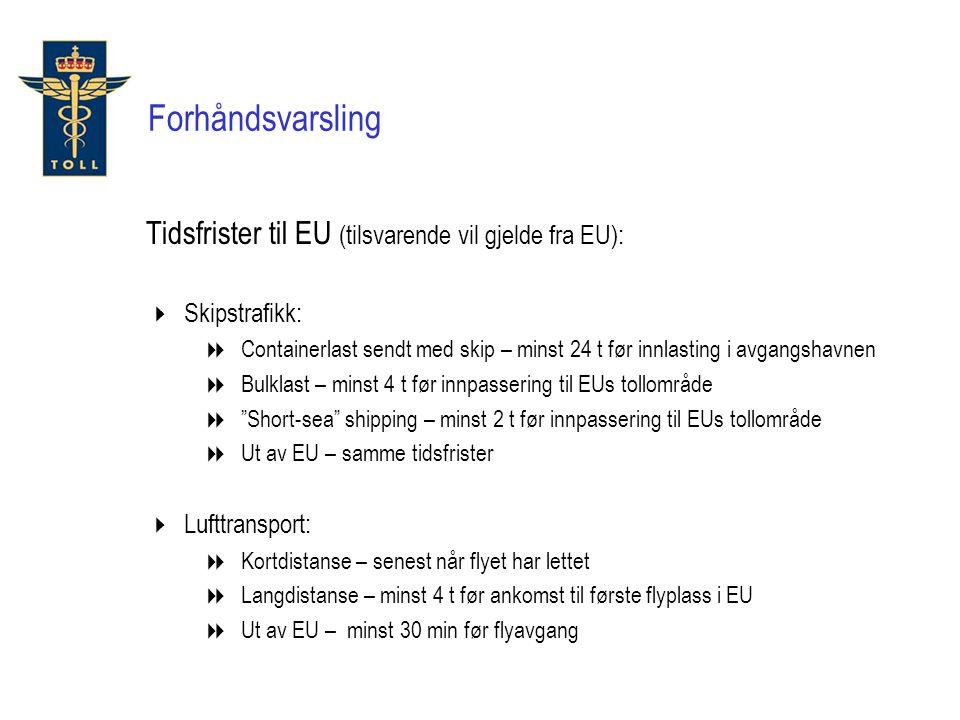 Tidsfrister til EU (tilsvarende vil gjelde fra EU):  Skipstrafikk:  Containerlast sendt med skip – minst 24 t før innlasting i avgangshavnen  Bulkl