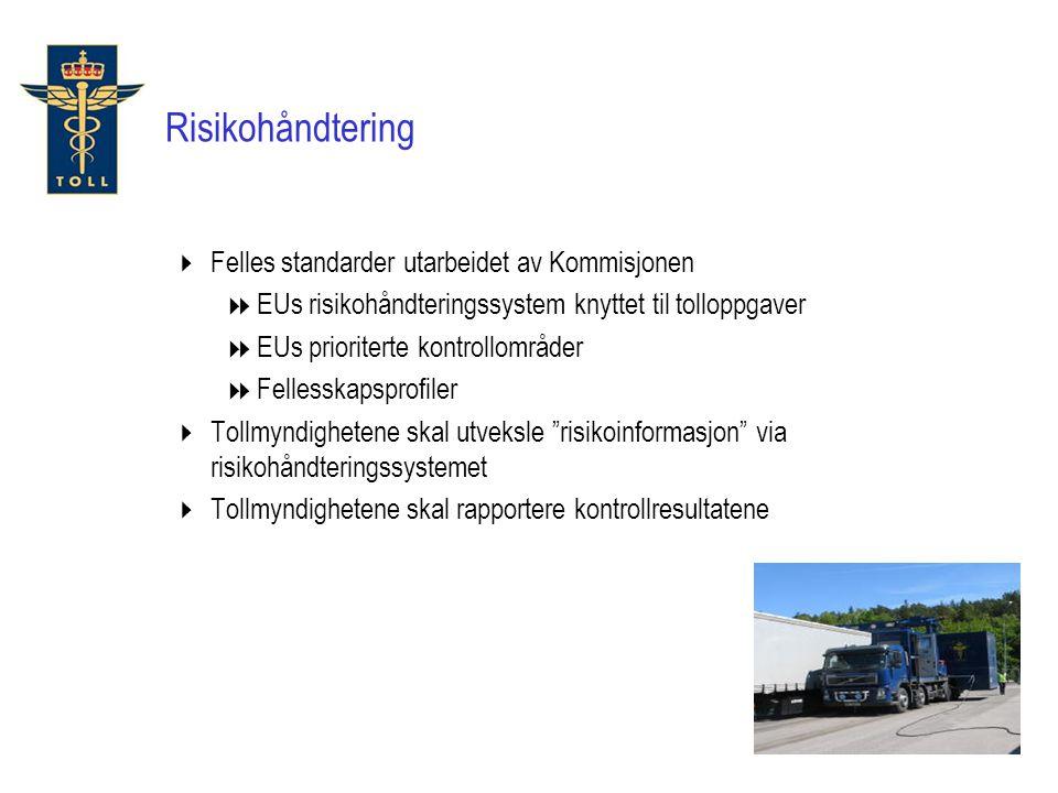  Felles standarder utarbeidet av Kommisjonen  EUs risikohåndteringssystem knyttet til tolloppgaver  EUs prioriterte kontrollområder  Fellesskapspr