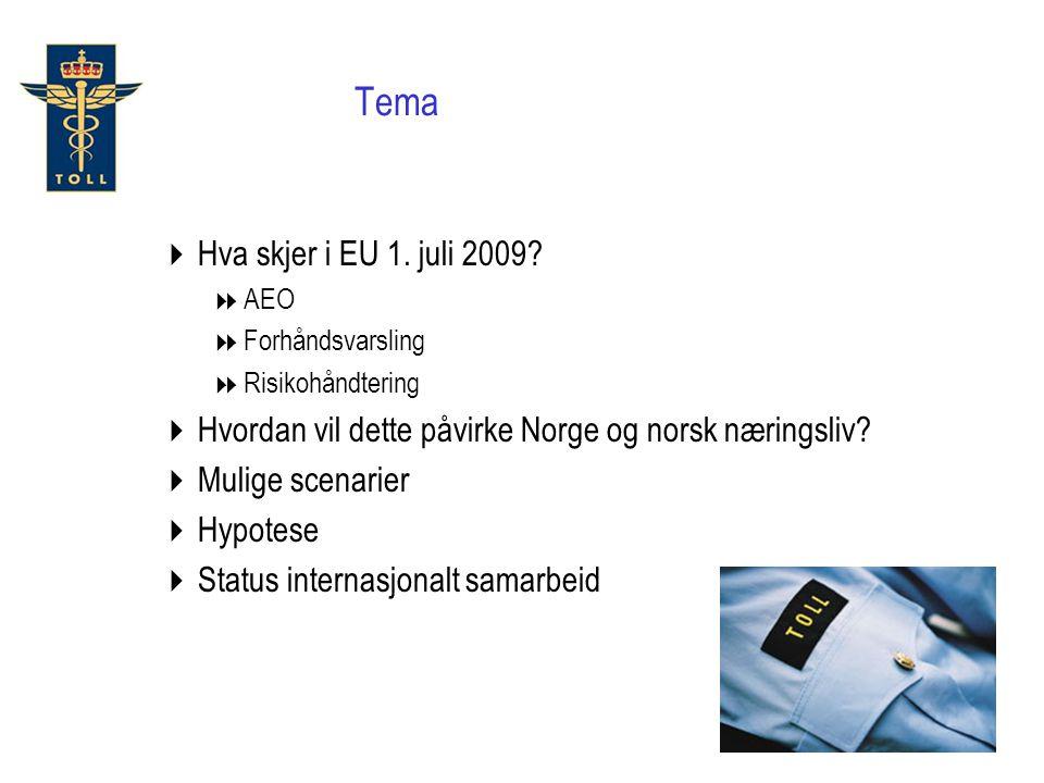 Tema  Hva skjer i EU 1. juli 2009?  AEO  Forhåndsvarsling  Risikohåndtering  Hvordan vil dette påvirke Norge og norsk næringsliv?  Mulige scenar